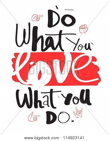 Do What You Love, Love What You Do. Hand Drawn Quote For Your De