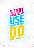 ������, ������: Start where you are use what you have do what you can inspirational and motivational poster Take