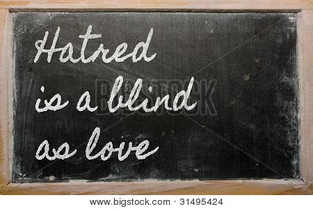 Expression -  Hatred Is A Blind As Love - Written On A School Blackboard With Chalk