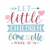 Hand Lettering With Bible Verse Let The Little Children Come To Me. poster