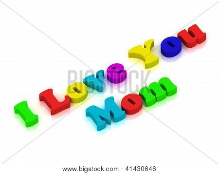 I Love You Mom Written With Colourful Letters