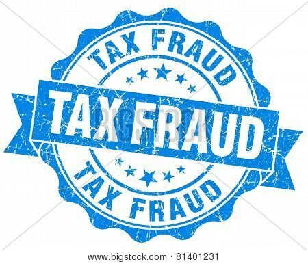 Tax Fraud Blue Grunge Seal Isolated On White