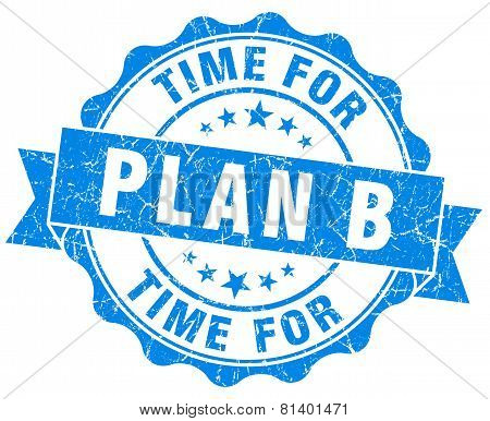 Time For Plan B Blue Grunge Seal Isolated On White