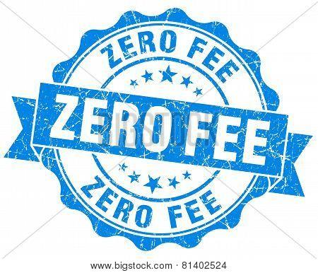 Zero Fee Blue Grunge Seal Isolated On White