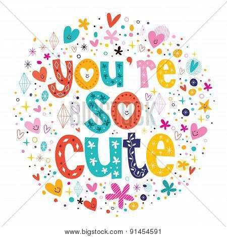 You're so cute typography lettering decorative text Valentine card