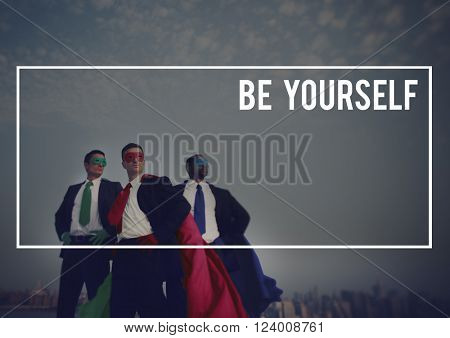 Be Yourself Confidence Belief Courage Concept