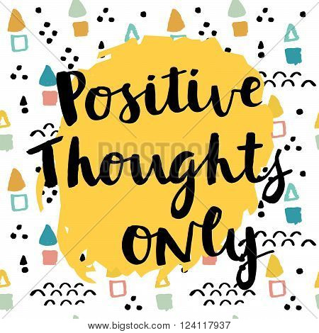 Positive thoughts only card. Hand drawing ink lettering vector art, calligraphy poster. Modern brush calligraphy. Abstract  pattern in Memphis style. Retro design style with ink texture.