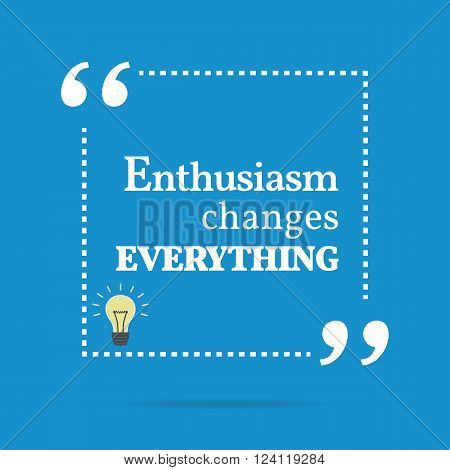 Inspirational Motivating Quote. Enthusiasm Changes Everything.