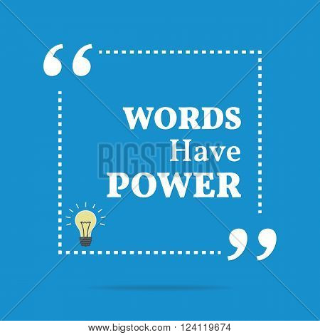 Inspirational Motivational Quote. Words Have Power.