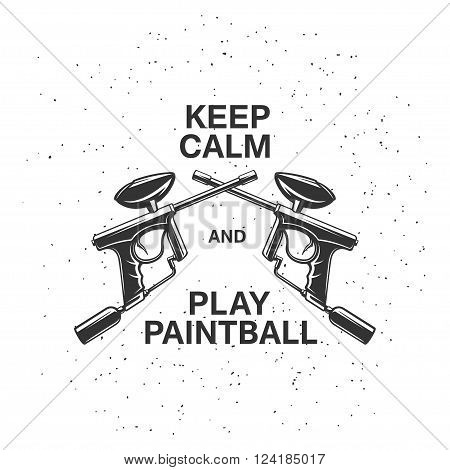Paintball related poster with two crossed guns and quote. Keep calm and play paintball. Vector vintage illustration.