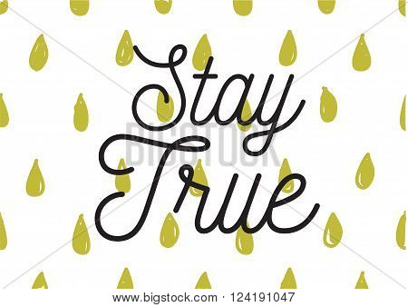 Stay True Inscription. Greeting Card With Calligraphy. Hand Drawn Design. Black And White.