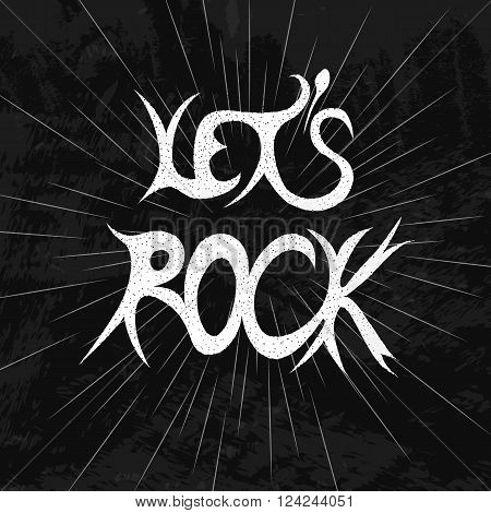 Let's rock. White lettering on a black grunge background. Heavy metal. The direction of the music. Subculture. Vector illustration.