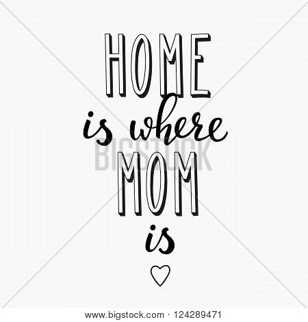 Home is where Mom is typography. Calligraphy postcard or poster graphic design lettering element. Hand written calligraphy Mothers Day postcard design. Photography overlay. Love Mother day lettering