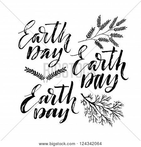 Hand drawn Earth Day card. Ink illustration. Modern brush calligraphy. Isolated on white background. Lettering for your posters cards banners. Plants element.