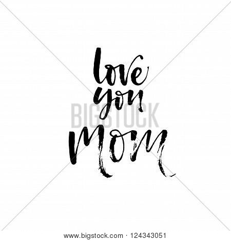 Love you mom phrase. Hand drawn lettering background. Lettering Happy Mothers Day. Hand-drawn card. Vector art. Ink illustration. Holidays lettering for cards posters banners and your design.