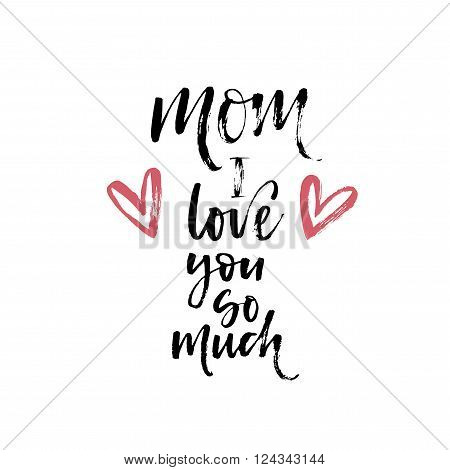 Mom I love you card. Happy Mother's Day typographical background. Typography background with hearts for holiday. Hand drawn ink illustration.
