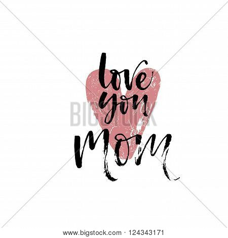 Love you mom card. Hand drawn holidays background. Ink illustration. Handmade calligraphy vector illustration. Vintage Happy Mother's Day typographical background with red heart.
