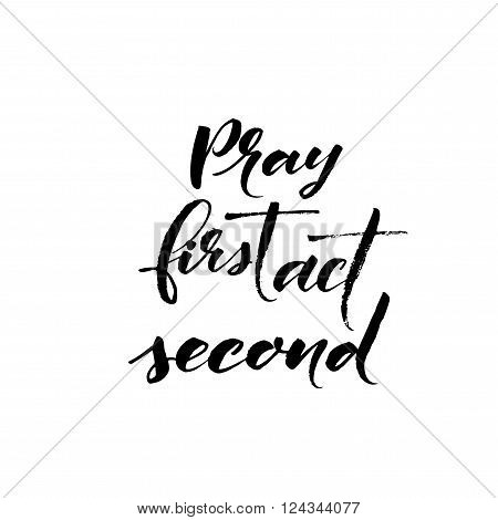 Play first act second card. Motivational quote. Hand drawn lettering background. Ink illustration. Modern brush calligraphy. Isolated on white background.