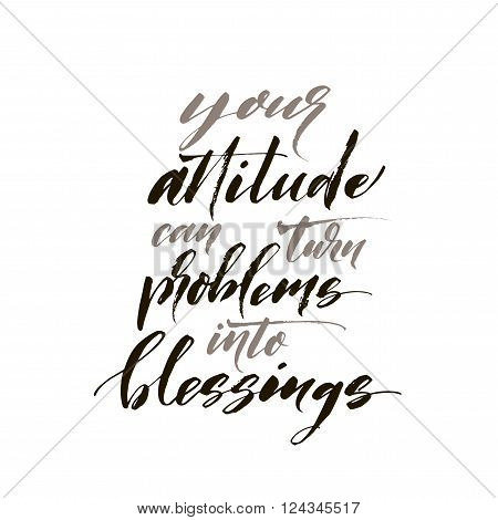 Your attitude can turn problems into blessings card. Hand drawn lettering background. Positive quote. Ink illustration. Modern brush calligraphy. Isolated on white background.