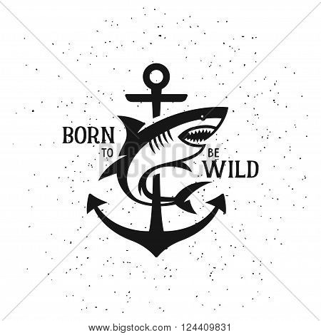 Shark silhouette with quote. Born to be wild. Vintage vector illustration. Trendy design element for t-shirt prints, posters and emblems.