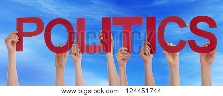 Many Caucasian People And Hands Holding Red Straight Letters Or Characters Building The English Word Politics On Blue Sky