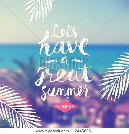 Let's have a great summer - summer hand drawn calligraphy typeface design on a blurred tropical sea background. Vector illustration