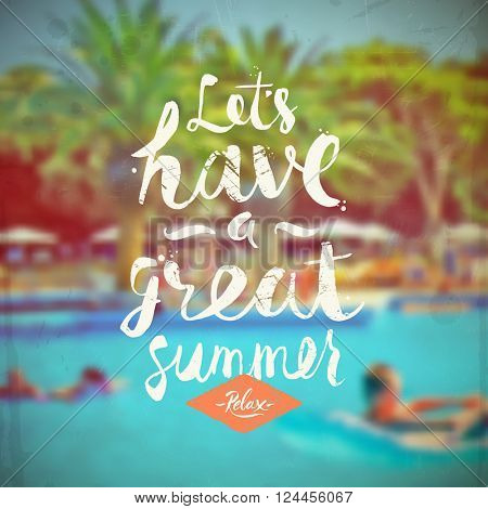 Let's have a great summer - summer hand drawn calligraphy typeface design on a blurred hotels pool background. Vector illustration