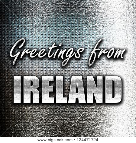 Grunge metal Greetings from ireland card with some soft highlights