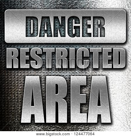 Grunge metal Restricted area sign with some smooth lines