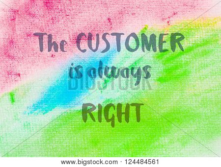 The customer is always right. Inspirational quote over abstract water color textured background