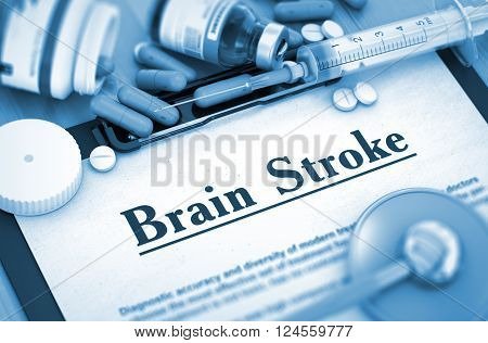 Brain Stroke - Printed Diagnosis with Blurred Text. Brain Stroke Diagnosis, Medical Concept. Composition of Medicaments. 3D Toned Image.