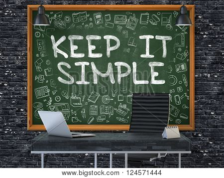 Keep it Simple Concept Handwritten on Green Chalkboard with Doodle Icons. Office Interior with Modern Workplace. Dark Brick Wall Background. 3D.