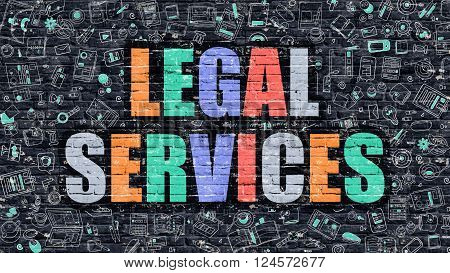 Legal Services Concept. Legal Services Drawn on Dark Wall. Legal Services in Multicolor. Legal Services Concept. Modern Illustration in Doodle Design of Legal Services.