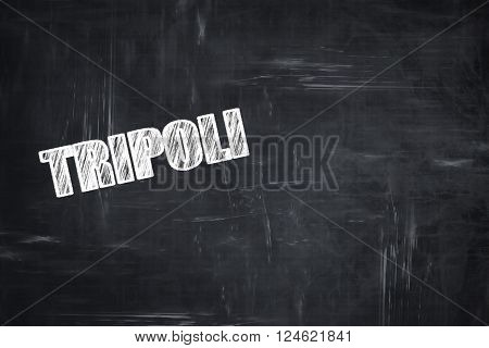 Chalkboard background with white letters: Chalkboard background with white letters: tripoli