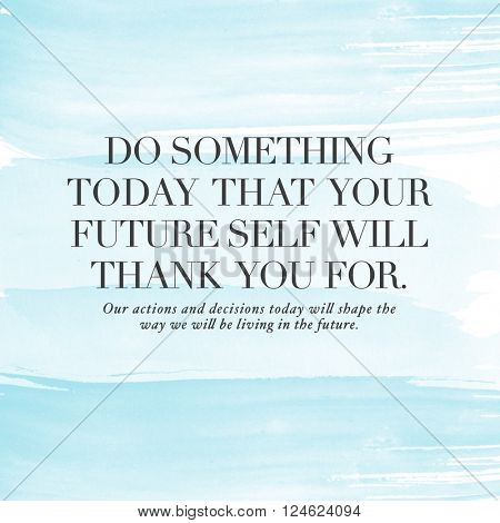 Motivational Quote on watercolor background - Do something today that your future self will thank you for.
