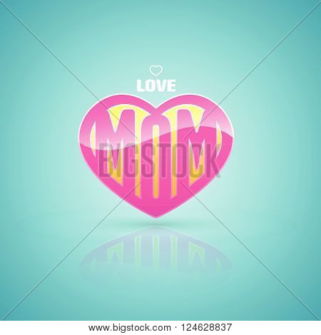Love mom heart. Vector illustration. Can use for mother's day card and Happy birth day for mother.