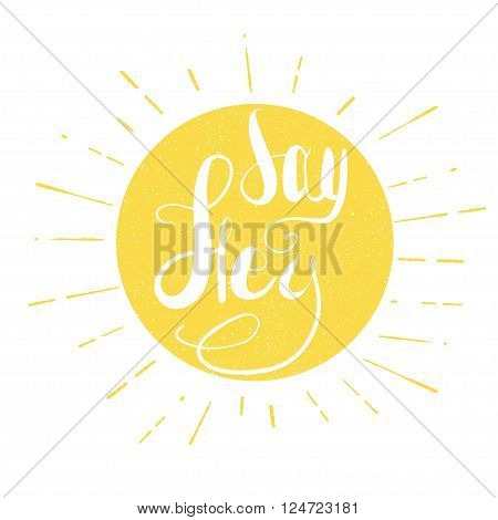 Say hey. Hand drawn illustration with hand lettering. Inspirational vector typography.Vintage sun with sunburst and text inside.
