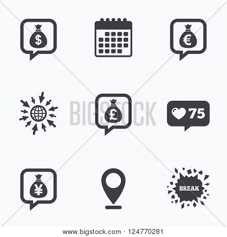 Calendar, like counter and go to web icons. Money bag icons. Dollar, Euro, Pound and Yen speech bubbles symbols. USD, EUR, GBP and JPY currency signs. Location pointer.