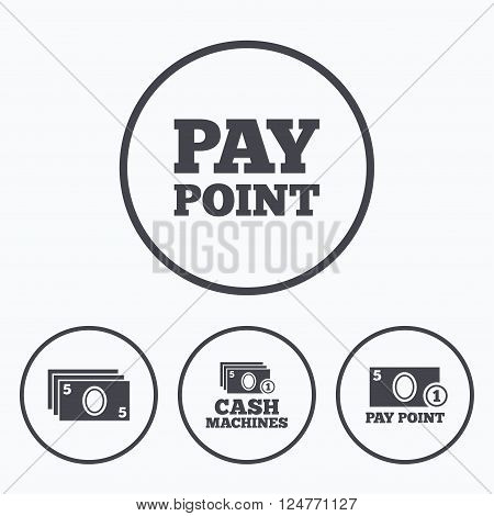 Cash and coin icons. Cash machines or ATM signs. Pay point or Withdrawal symbols. Icons in circles.