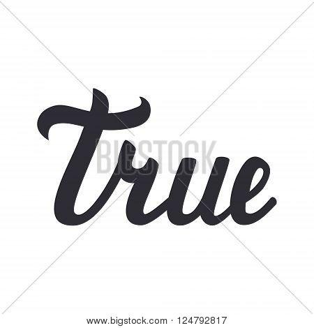 Handwritten lettering of true isolated on white background. Vector illustration.
