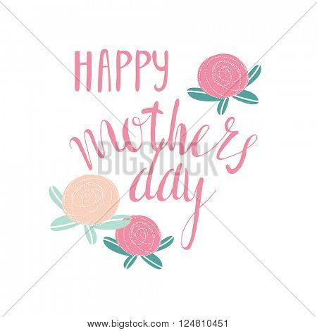 Happy mother's day, vector handwritten text, calligraphy lettering  text and flowers