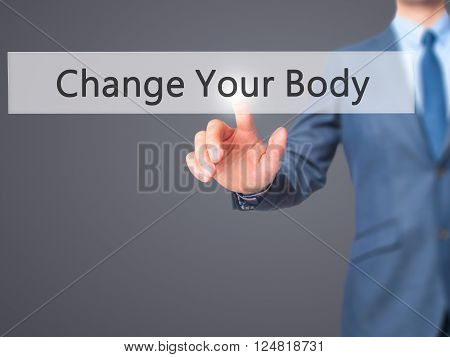 Change Your Body - Businessman Hand Pressing Button On Touch Screen Interface.