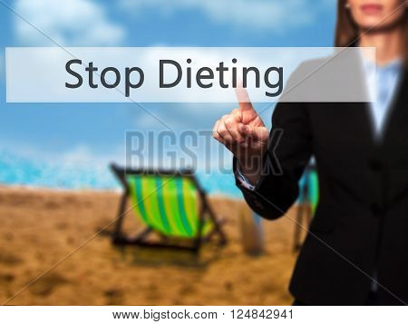 Stop Dieting - Businesswoman Hand Pressing Button On Touch Screen Interface.