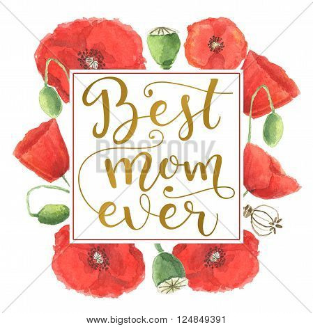 Watercolor greeting card flowers. Best mom ever. Lettering quote. Card for Mothers day with watercolor flowers.
