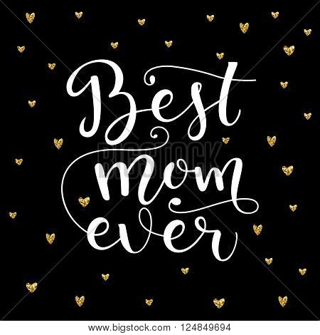 Vector illustration of greeting card in golden style. Best mom ever. Lettering quote. Card for Mothers day with hearts pattern.