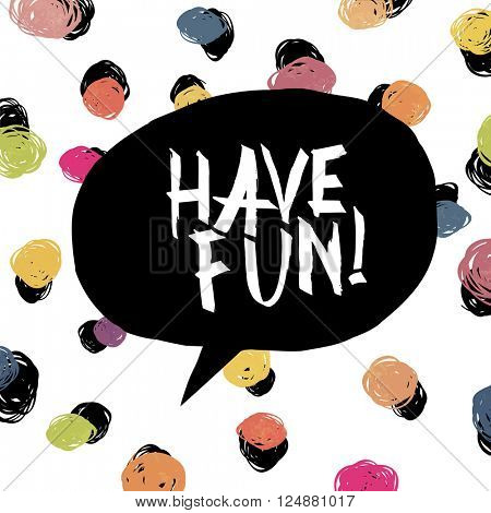 Have fun! Colorful dot background.