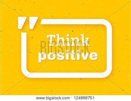 Think positive typographic poster. Think positive text in white quote frame on craft paper background. Motivation banner. Vector illustration