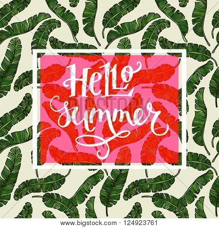 'Hello Summer' hand lettering in the rectangle frame. Fun doodle style calligraphic headline. Bright exotic banana palm leaves seamless pattern. Tropical tiling background.