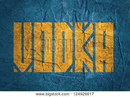 Drink alcohol beverage. Vodka word lettering. Concrete textured