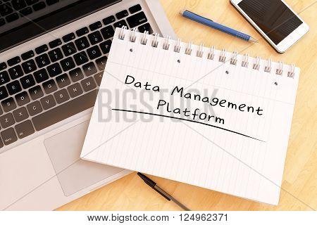 Data Management Platform - handwritten text in a notebook on a desk - 3d render illustration.